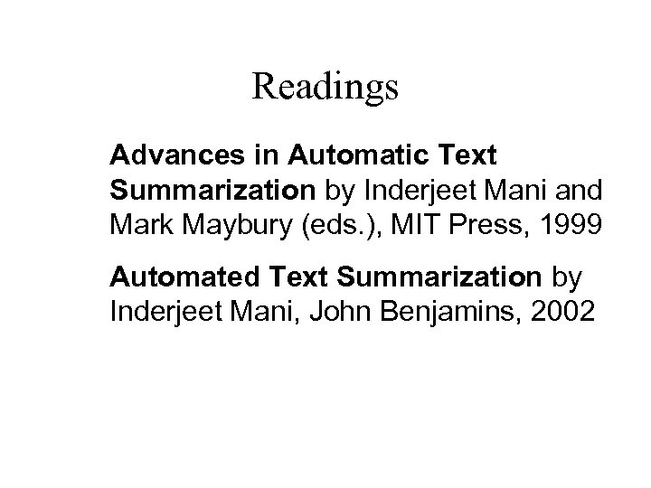 Readings Advances in Automatic Text Summarization by Inderjeet Mani and Mark Maybury (eds. ),