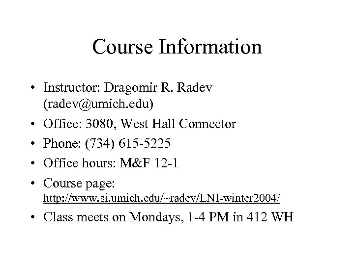 Course Information • Instructor: Dragomir R. Radev (radev@umich. edu) • Office: 3080, West Hall