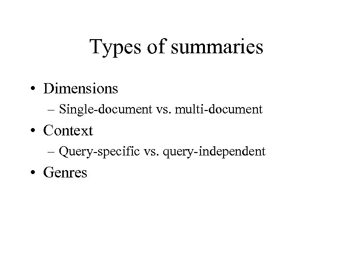 Types of summaries • Dimensions – Single-document vs. multi-document • Context – Query-specific vs.