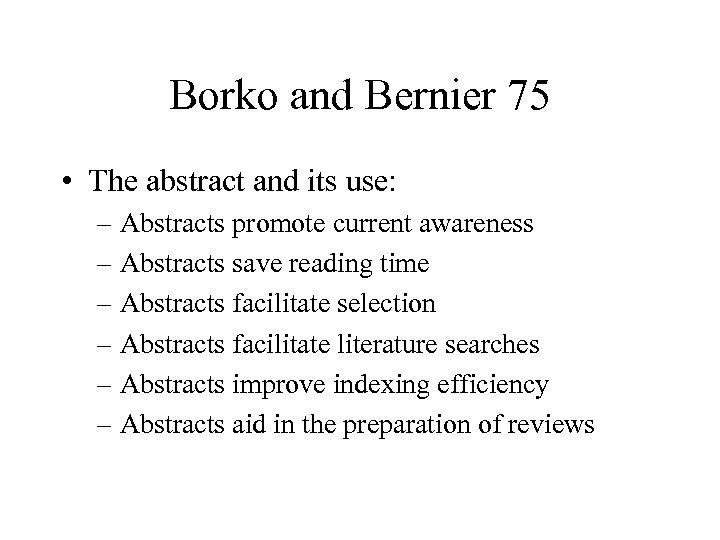 Borko and Bernier 75 • The abstract and its use: – Abstracts promote current
