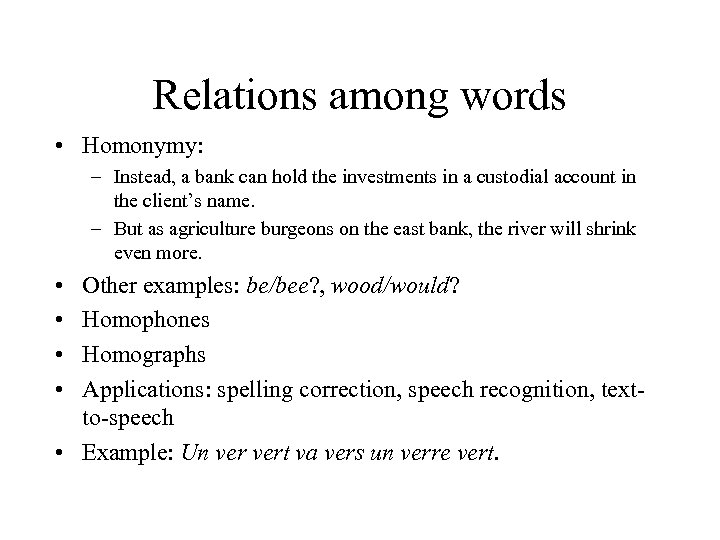 Relations among words • Homonymy: – Instead, a bank can hold the investments in