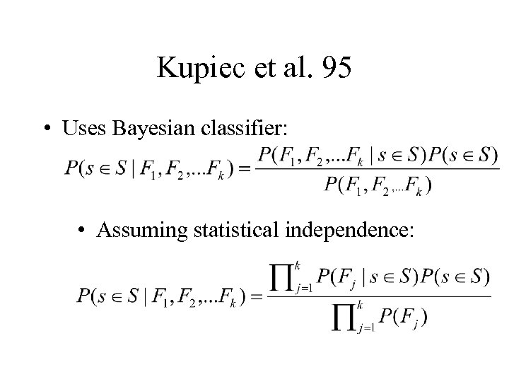 Kupiec et al. 95 • Uses Bayesian classifier: • Assuming statistical independence: