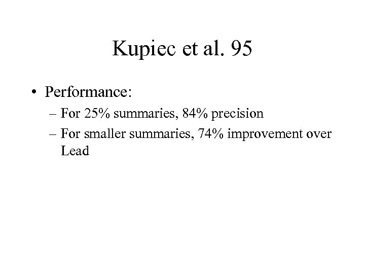 Kupiec et al. 95 • Performance: – For 25% summaries, 84% precision – For