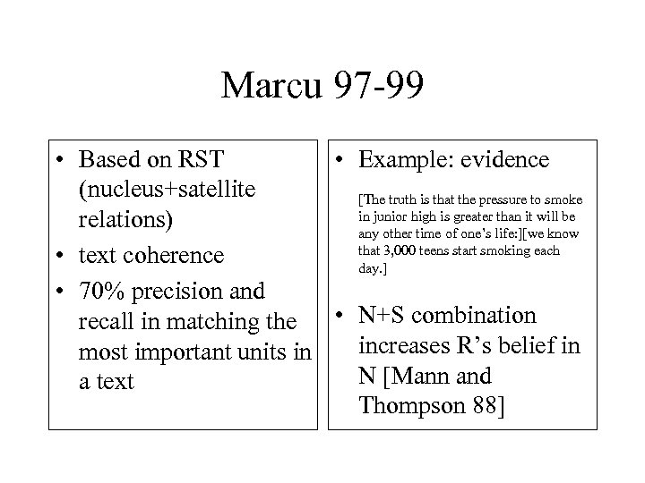 Marcu 97 -99 • Based on RST • Example: evidence (nucleus+satellite [The truth is