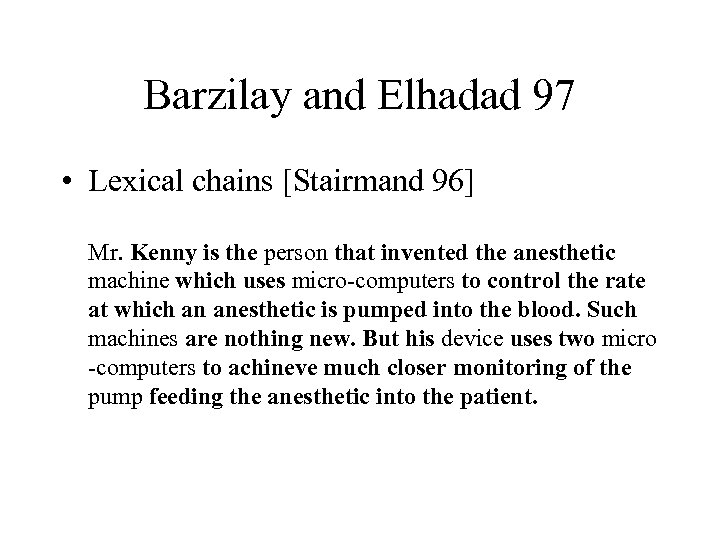 Barzilay and Elhadad 97 • Lexical chains [Stairmand 96] Mr. Kenny is the person