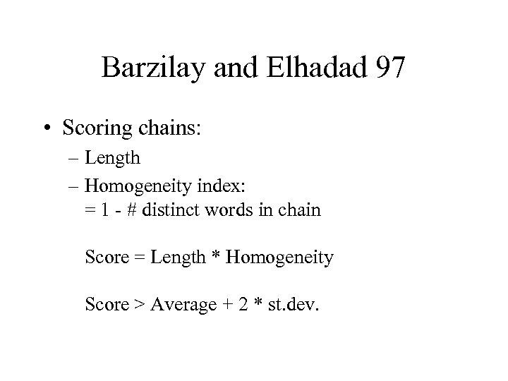 Barzilay and Elhadad 97 • Scoring chains: – Length – Homogeneity index: = 1