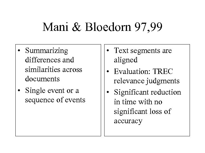 Mani & Bloedorn 97, 99 • Summarizing differences and similarities across documents • Single