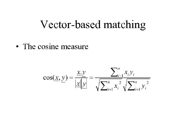Vector-based matching • The cosine measure
