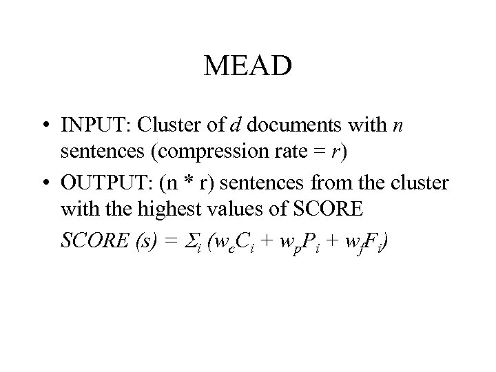 MEAD • INPUT: Cluster of d documents with n sentences (compression rate = r)