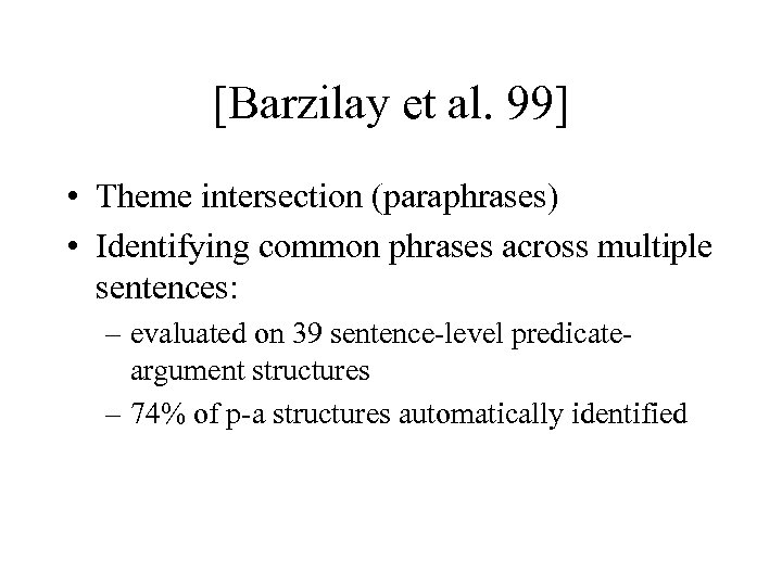 [Barzilay et al. 99] • Theme intersection (paraphrases) • Identifying common phrases across multiple