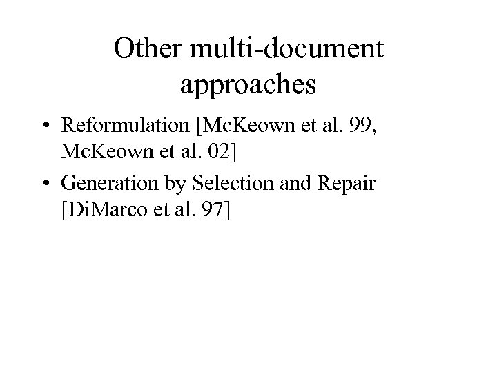 Other multi-document approaches • Reformulation [Mc. Keown et al. 99, Mc. Keown et al.