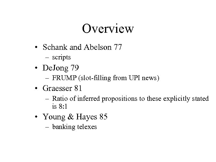 Overview • Schank and Abelson 77 – scripts • De. Jong 79 – FRUMP