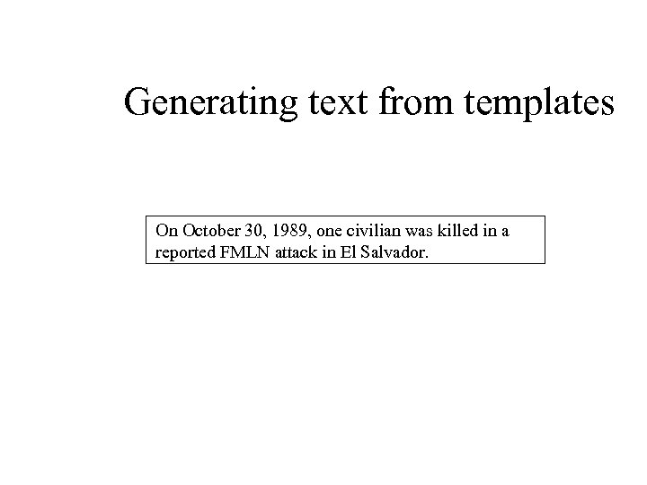 Generating text from templates On October 30, 1989, one civilian was killed in a