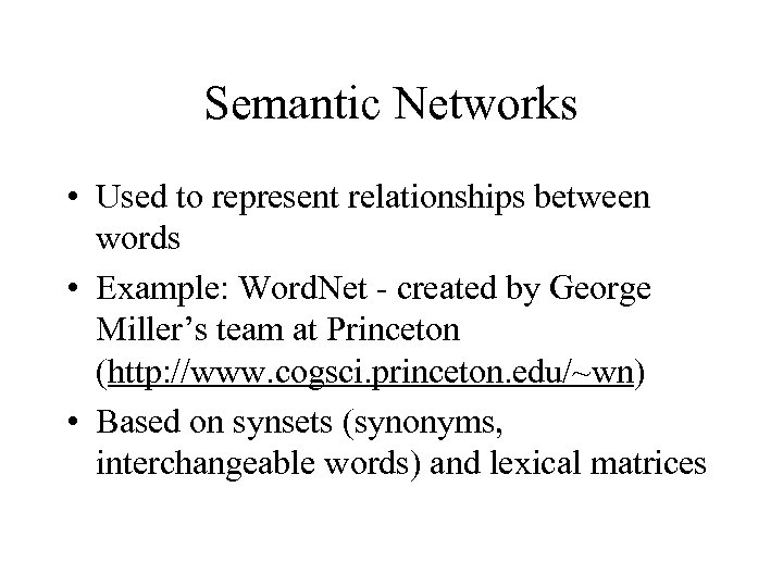 Semantic Networks • Used to represent relationships between words • Example: Word. Net -
