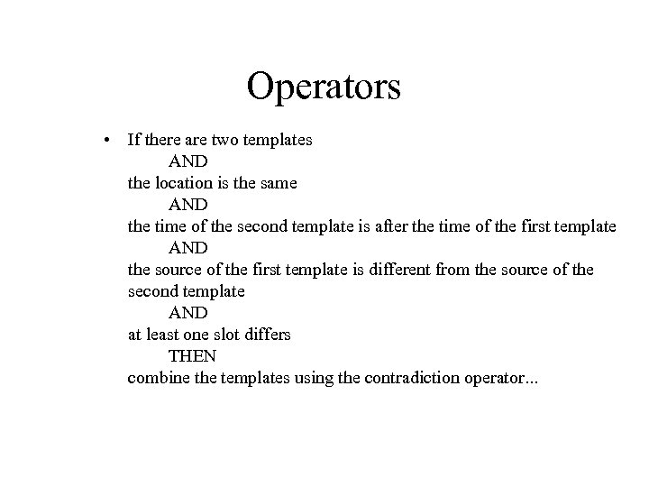 Operators • If there are two templates AND the location is the same AND