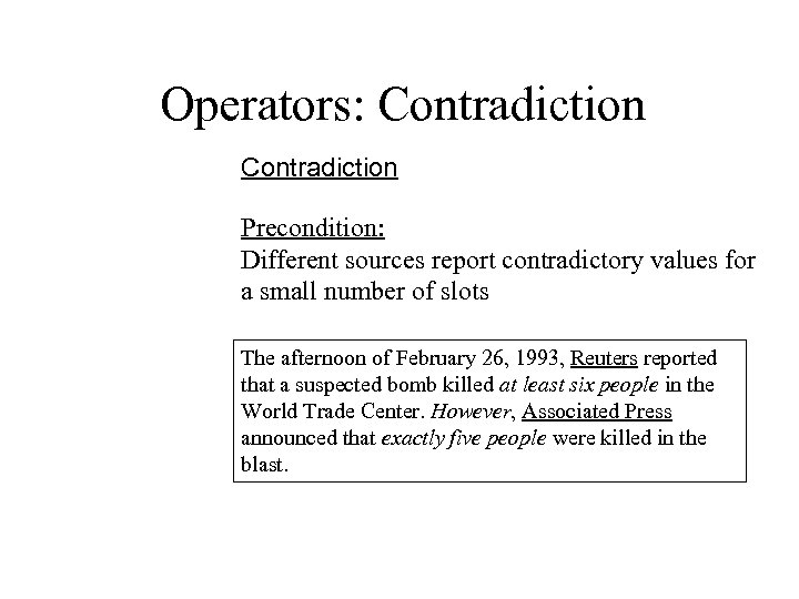 Operators: Contradiction Precondition: Different sources report contradictory values for a small number of slots