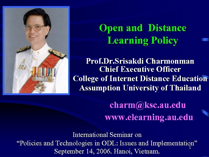Open and Distance Learning Policy Prof. Dr. Srisakdi Charmonman Chief Executive Officer College of