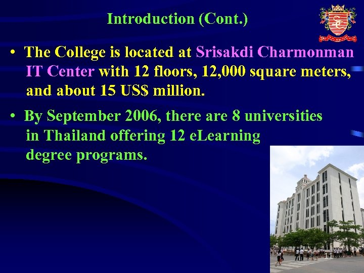 Introduction (Cont. ) • The College is located at Srisakdi Charmonman IT Center with
