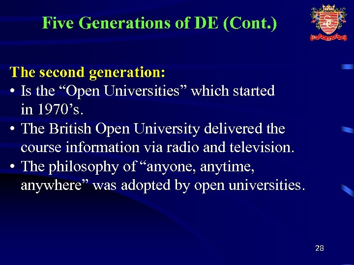 """Five Generations of DE (Cont. ) The second generation: • Is the """"Open Universities"""""""