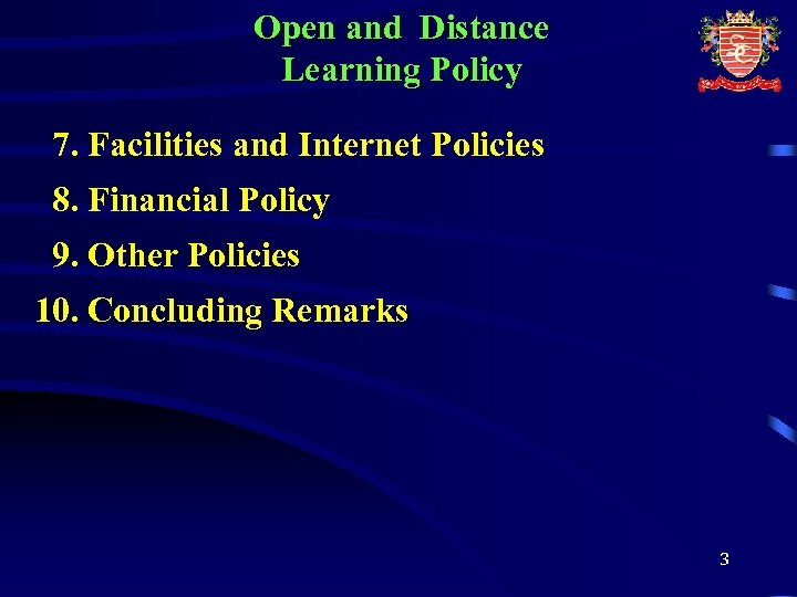 Open and Distance Learning Policy 7. Facilities and Internet Policies 8. Financial Policy 9.