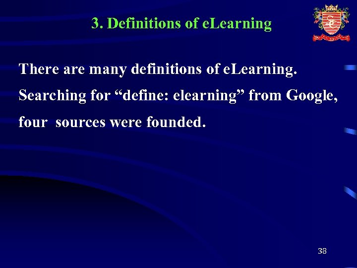 3. Definitions of e. Learning There are many definitions of e. Learning. Searching for