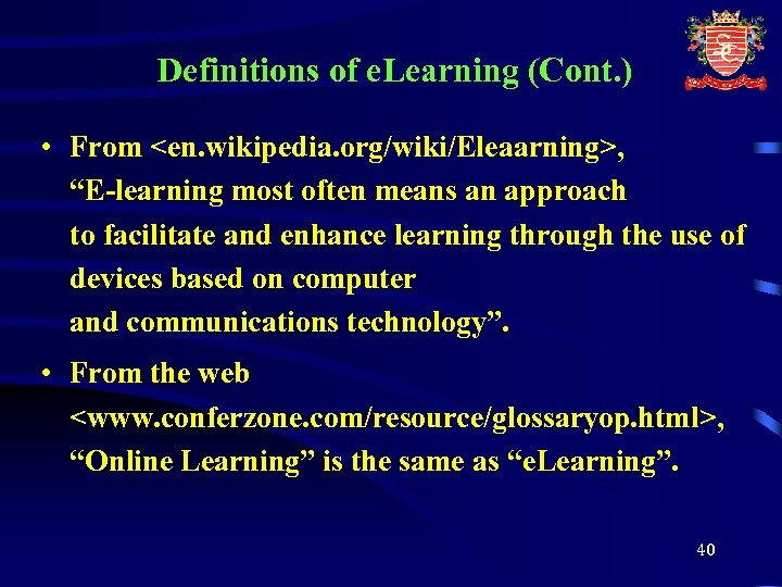 "Definitions of e. Learning (Cont. ) • From <en. wikipedia. org/wiki/Eleaarning>, ""E-learning most often"