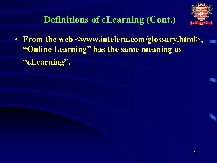 Definitions of e. Learning (Cont. ) • From the web <www. intelera. com/glossary. html>,