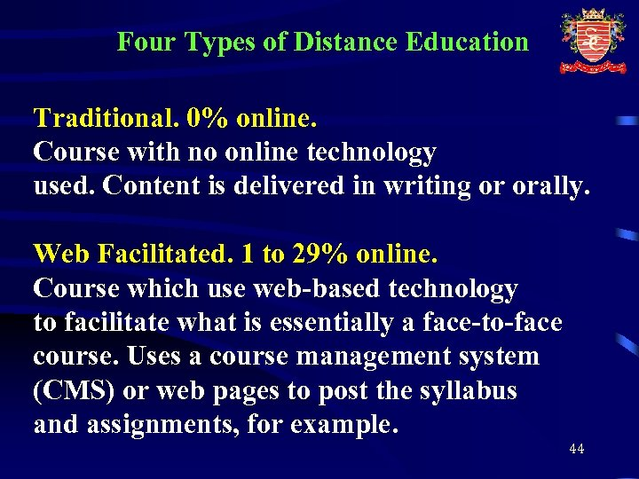 Four Types of Distance Education Traditional. 0% online. Course with no online technology used.