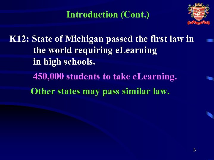 Introduction (Cont. ) K 12: State of Michigan passed the first law in the