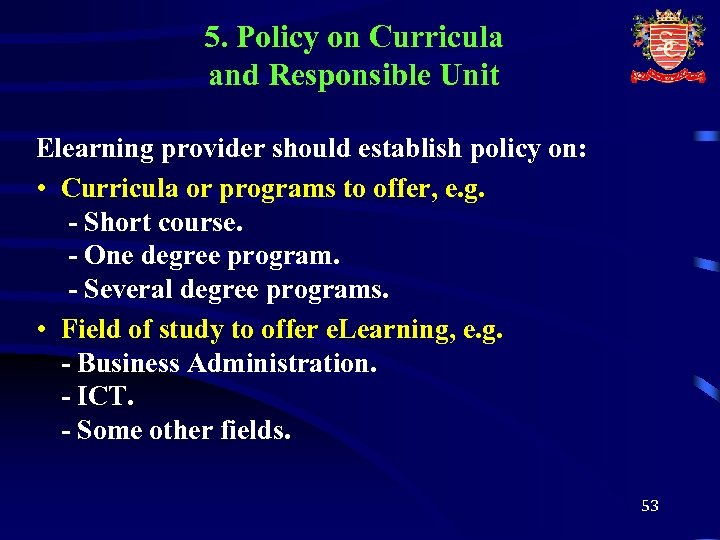 5. Policy on Curricula and Responsible Unit Elearning provider should establish policy on: •