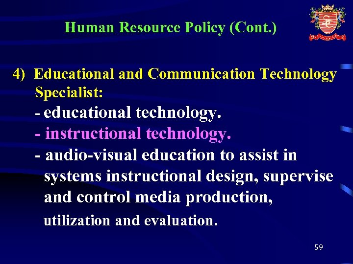Human Resource Policy (Cont. ) 4) Educational and Communication Technology Specialist: - educational technology.