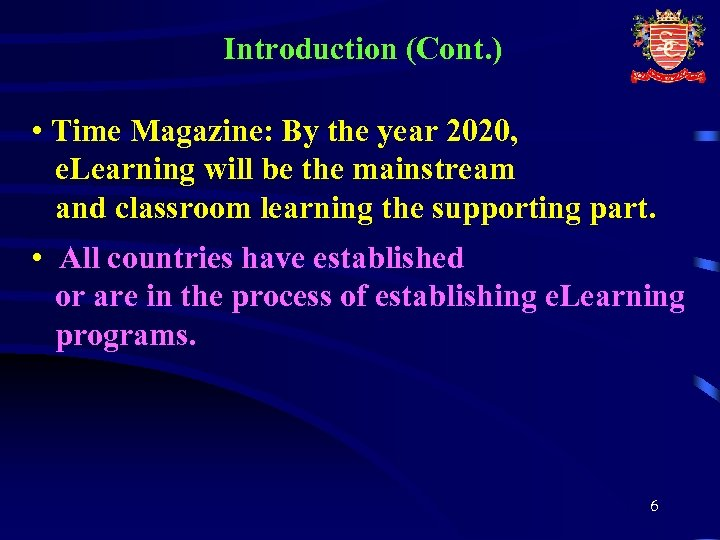 Introduction (Cont. ) • Time Magazine: By the year 2020, e. Learning will be