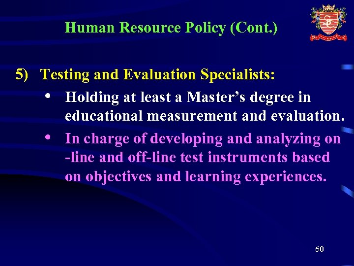 Human Resource Policy (Cont. ) 5) Testing and Evaluation Specialists: • Holding at least