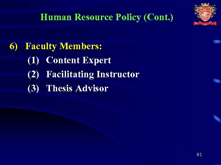 Human Resource Policy (Cont. ) 6) Faculty Members: (1) Content Expert (2) Facilitating Instructor