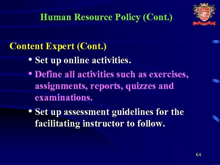 Human Resource Policy (Cont. ) Content Expert (Cont. ) • Set up online activities.