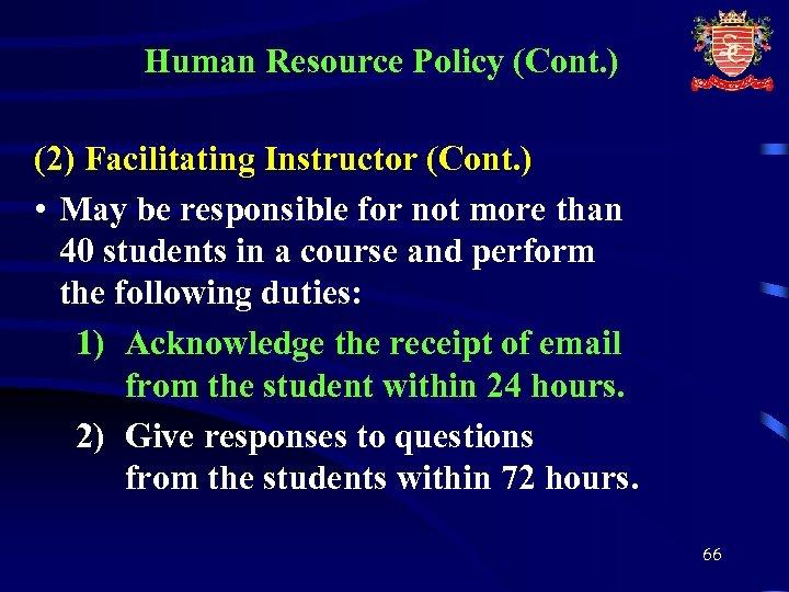 Human Resource Policy (Cont. ) (2) Facilitating Instructor (Cont. ) • May be responsible