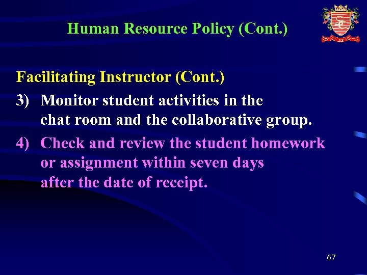 Human Resource Policy (Cont. ) Facilitating Instructor (Cont. ) 3) Monitor student activities in