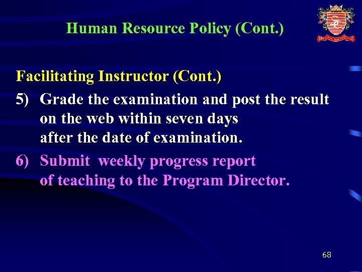 Human Resource Policy (Cont. ) Facilitating Instructor (Cont. ) 5) Grade the examination and