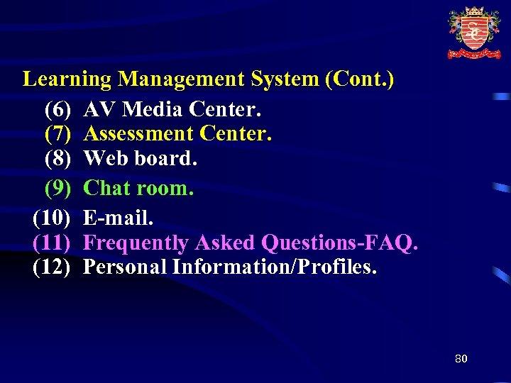 Learning Management System (Cont. ) (6) AV Media Center. (7) Assessment Center. (8) Web