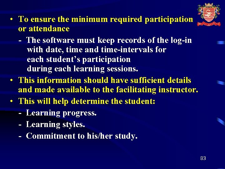 • To ensure the minimum required participation or attendance - The software must