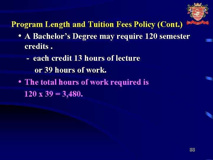 Program Length and Tuition Fees Policy (Cont. ) • A Bachelor's Degree may require