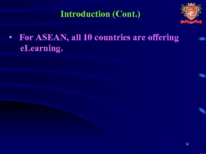 Introduction (Cont. ) • For ASEAN, all 10 countries are offering e. Learning. 9