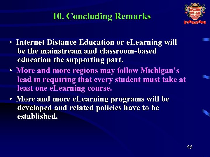 10. Concluding Remarks • Internet Distance Education or e. Learning will be the mainstream