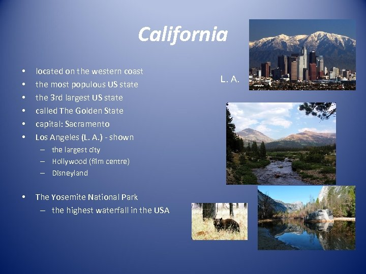 California • • • located on the western coast the most populous US state