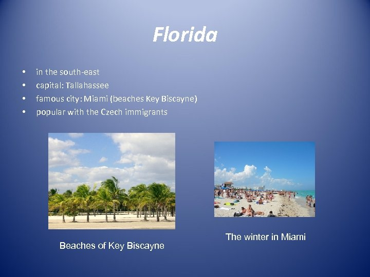 Florida • • in the south-east capital: Tallahassee famous city: Miami (beaches Key Biscayne)