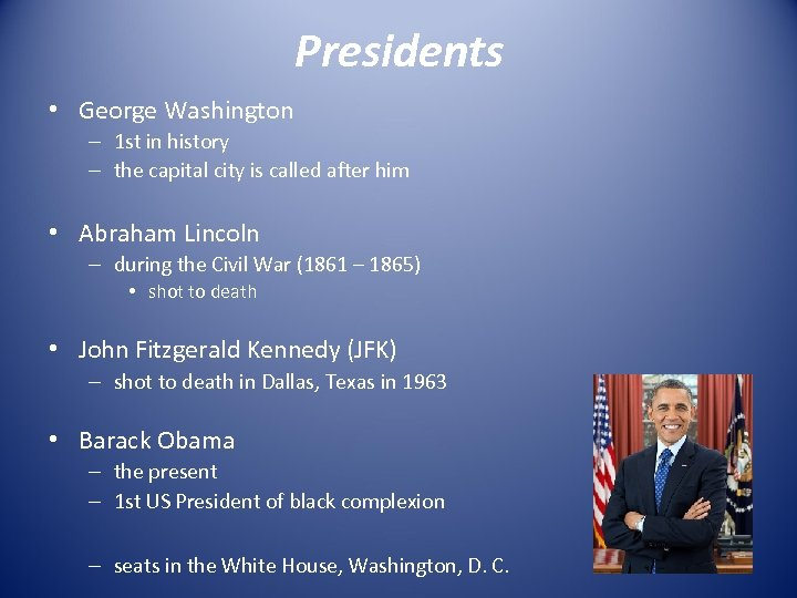 Presidents • George Washington – 1 st in history – the capital city is