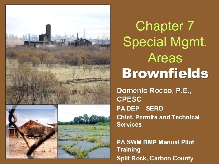 Chapter 7 Special Mgmt. Areas Brownfields Domenic Rocco, P. E. , CPESC PA DEP