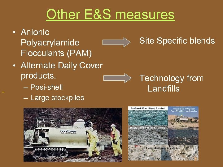 Other E&S measures • Anionic Polyacrylamide Flocculants (PAM) • Alternate Daily Cover products. –