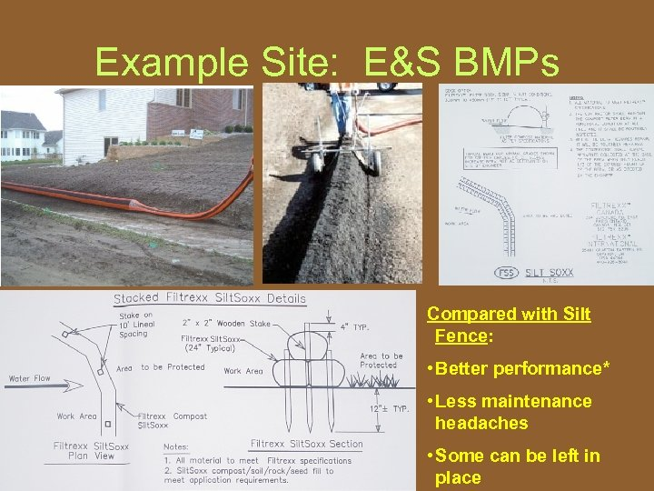 Example Site: E&S BMPs Compared with Silt Fence: • Better performance* • Less maintenance