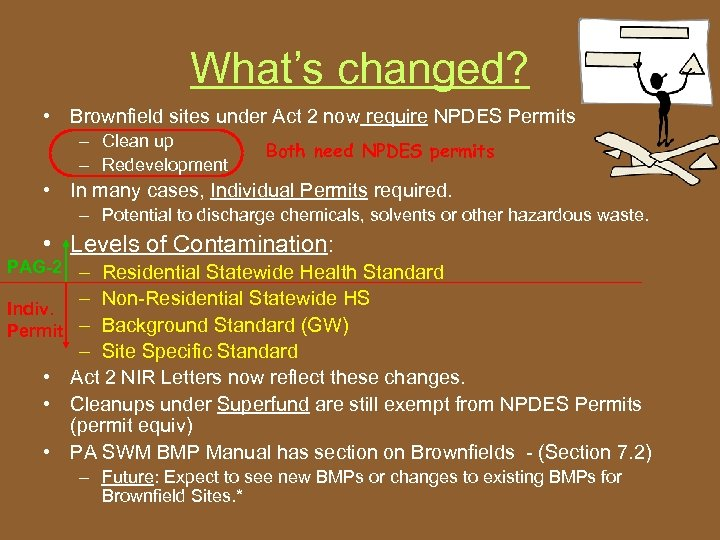 What's changed? • Brownfield sites under Act 2 now require NPDES Permits – Clean